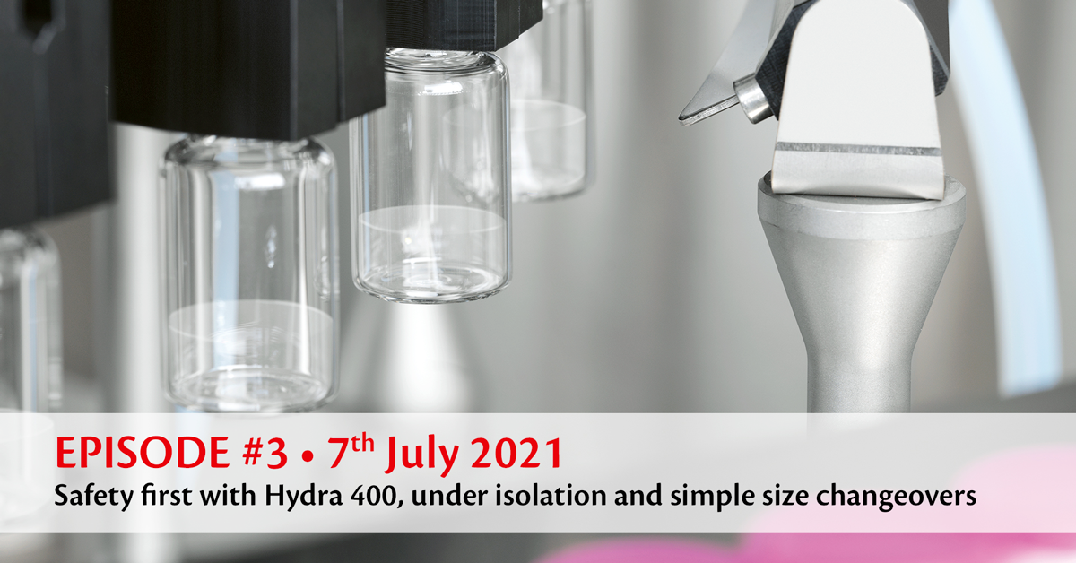 EPISODE #3 • Safety first with Hydra 400, under isolation and simple size changeovers